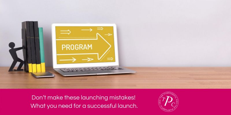 Don't make these launching mistakes. What you need for a successful launch!