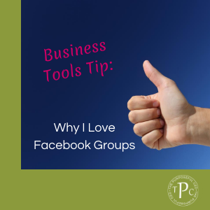 Business Tools Tip: Why I Love Facebook Groups