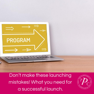 Don't make these launching mistakes! What you need for a successful launch.