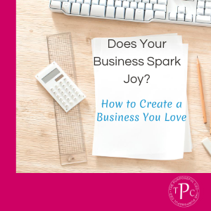 Does Your Business Spark Joy? How to Create a Business You Love