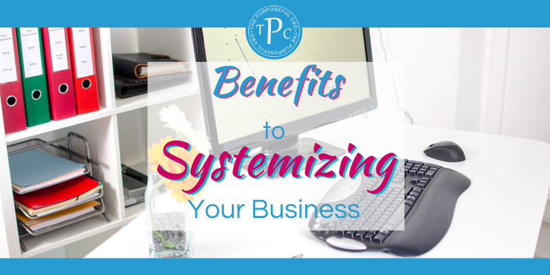 Benefits to Systemizing Your Business