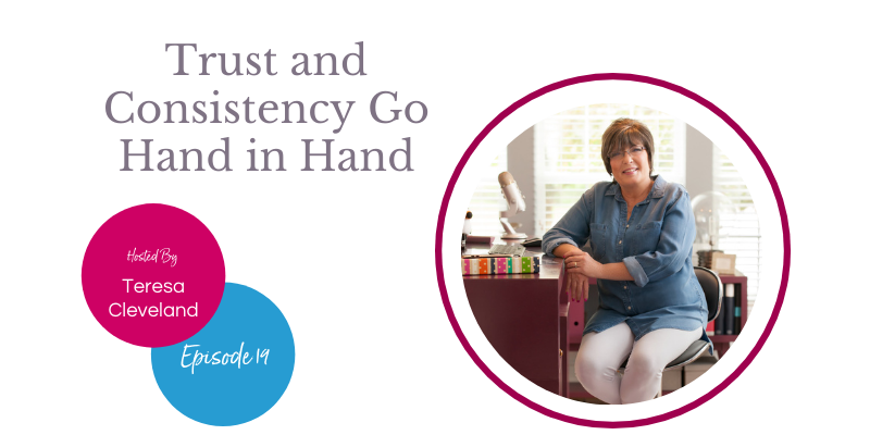 Trust And Consistency Go Hand In Hand Teresa Cleveland-Ep19
