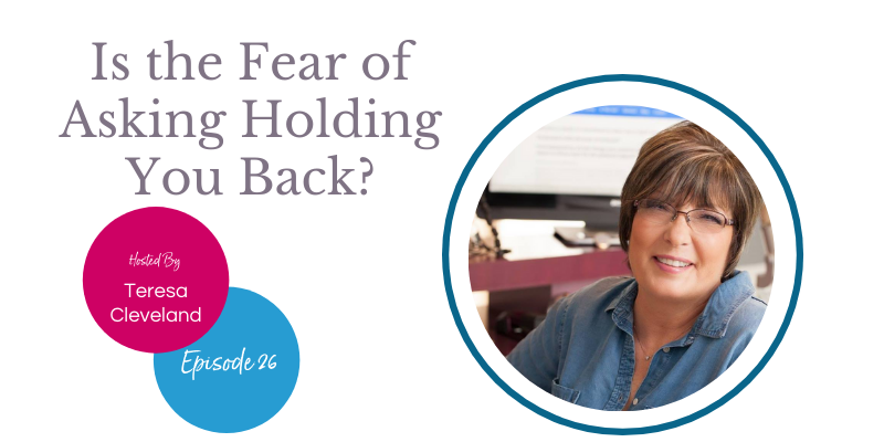 Is the Fear of Asking Holding You Back? Teresa Cleveland-Ep26