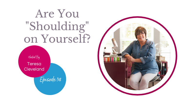 """Are You """"Shoulding"""" On Yourself? - Teresa Cleveland"""