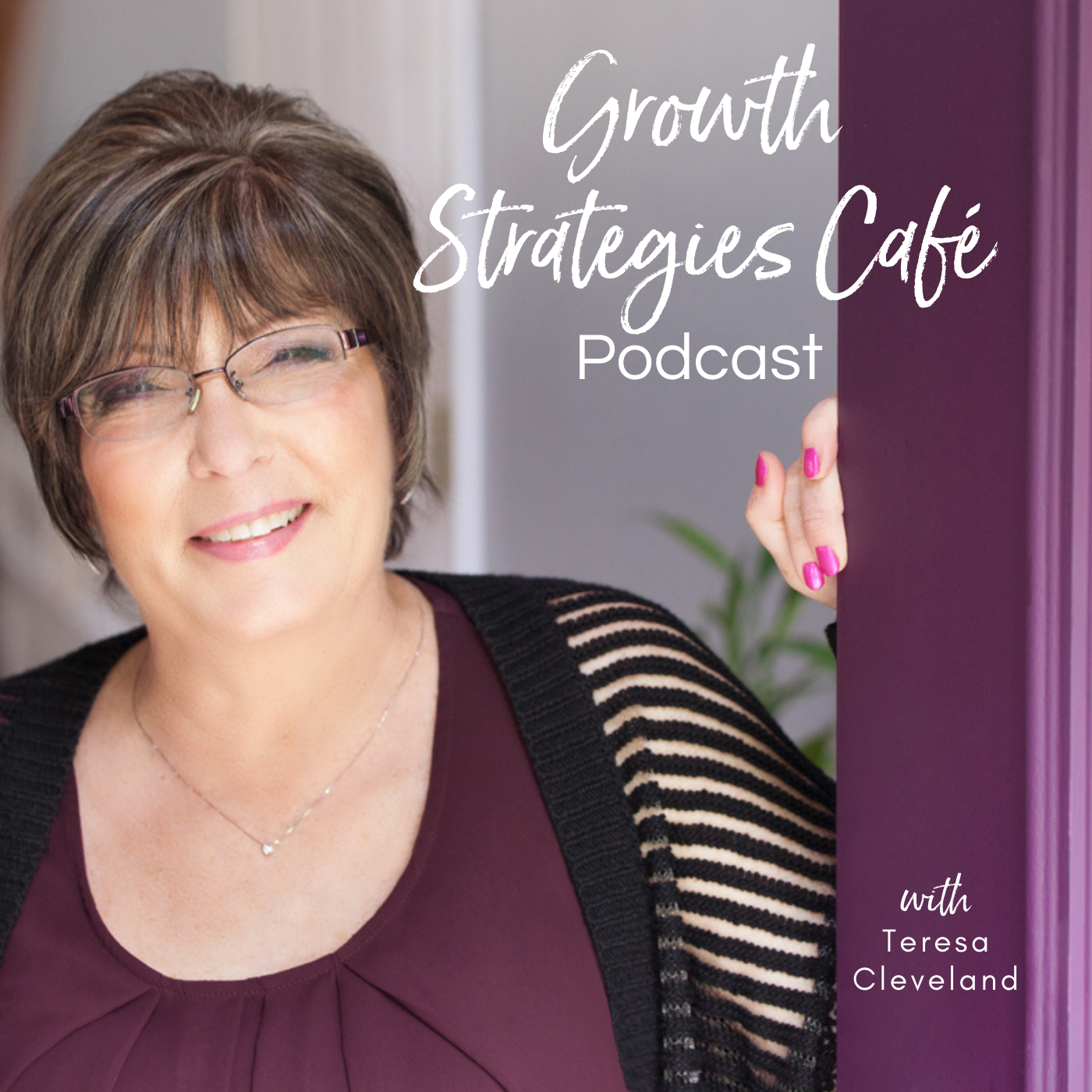 Growth Strategies Cafe Podcast with Teresa Cleveland