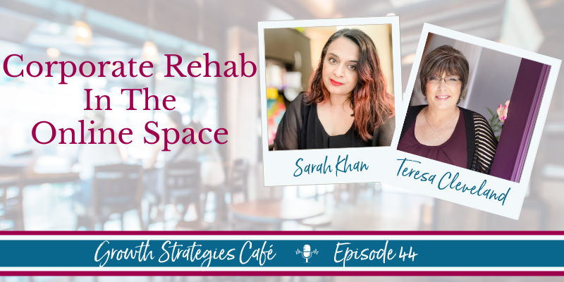 Corporate Rehab in the Online Space - Teresa Cleveland & Sarah Khan