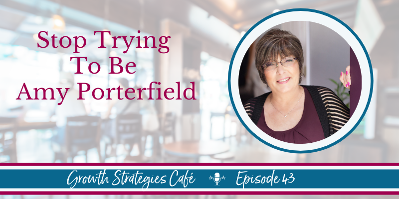 Growth Strategies Cafe - Stop Trying To Be Amy Porterfield - Episode 40 with Teresa Cleveland