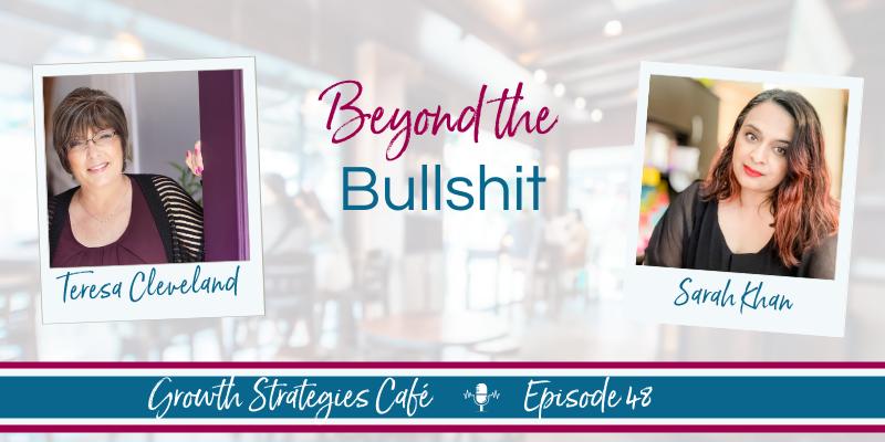 Growth Strategies Cafe - Beyond The Bullshit1 - Teresa Cleveland & Sarah Khan